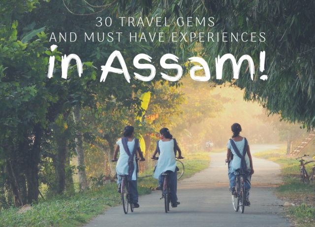 12 travel gems and must-have experiences in Assam